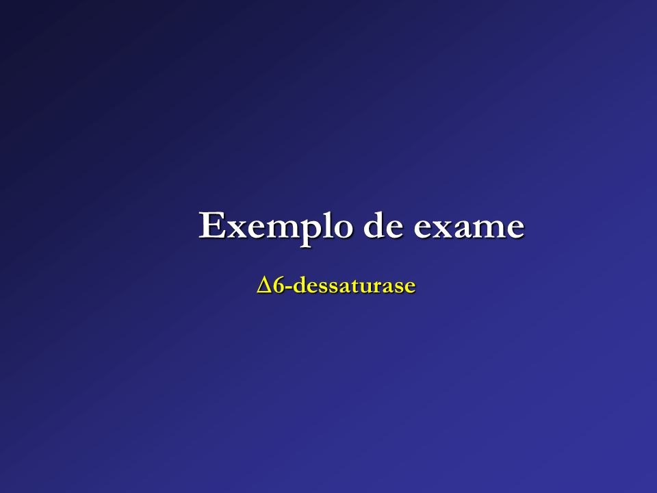 Exemplo de exame 6-dessaturase