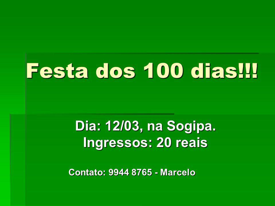 Festa dos 100 dias!!! Ingressos: 20 reais Dia: 12/03, na Sogipa.