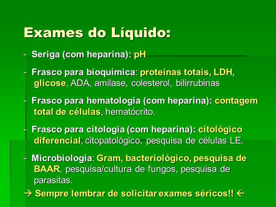 Exames do Líquido: - Seriga (com heparina): pH