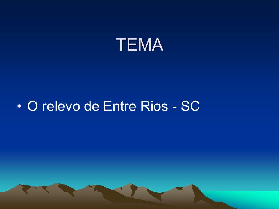 TEMA O relevo de Entre Rios - SC