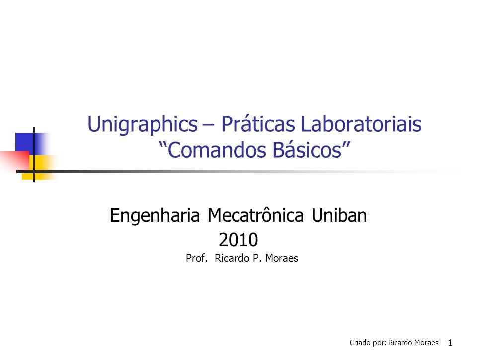 Unigraphics – Práticas Laboratoriais Comandos Básicos