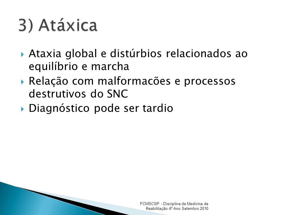 3) AtáxicaAtaxia global e distúrbios relacionados ao equilíbrio e marcha. Relação com malformacões e processos destrutivos do SNC.
