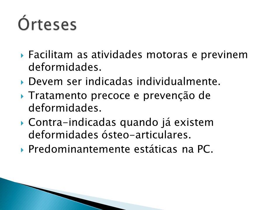 Órteses Facilitam as atividades motoras e previnem deformidades.