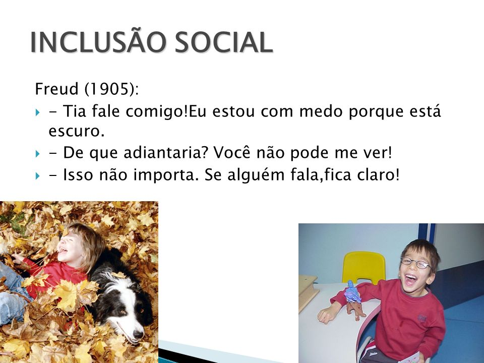 INCLUSÃO SOCIAL Freud (1905):