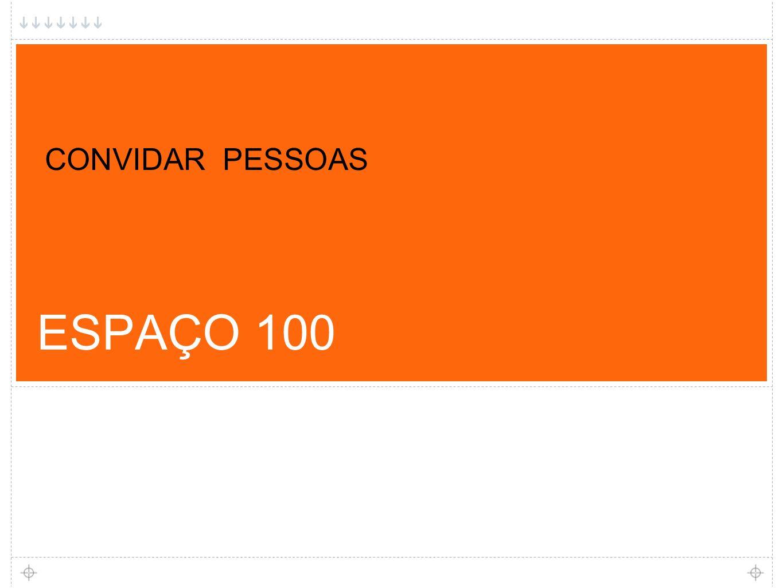 ESPAÇO 100 CONVIDAR PESSOAS