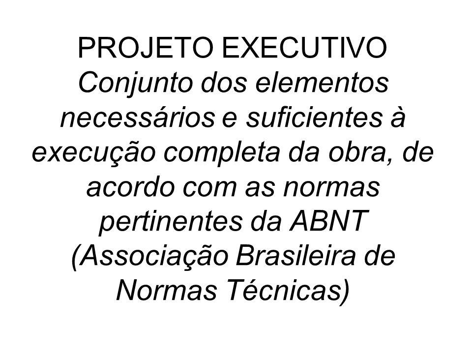 PROJETO EXECUTIVO Conjunto dos elementos necessários e suficientes à execução completa da obra, de acordo com as normas pertinentes da ABNT (Associação Brasileira de Normas Técnicas)