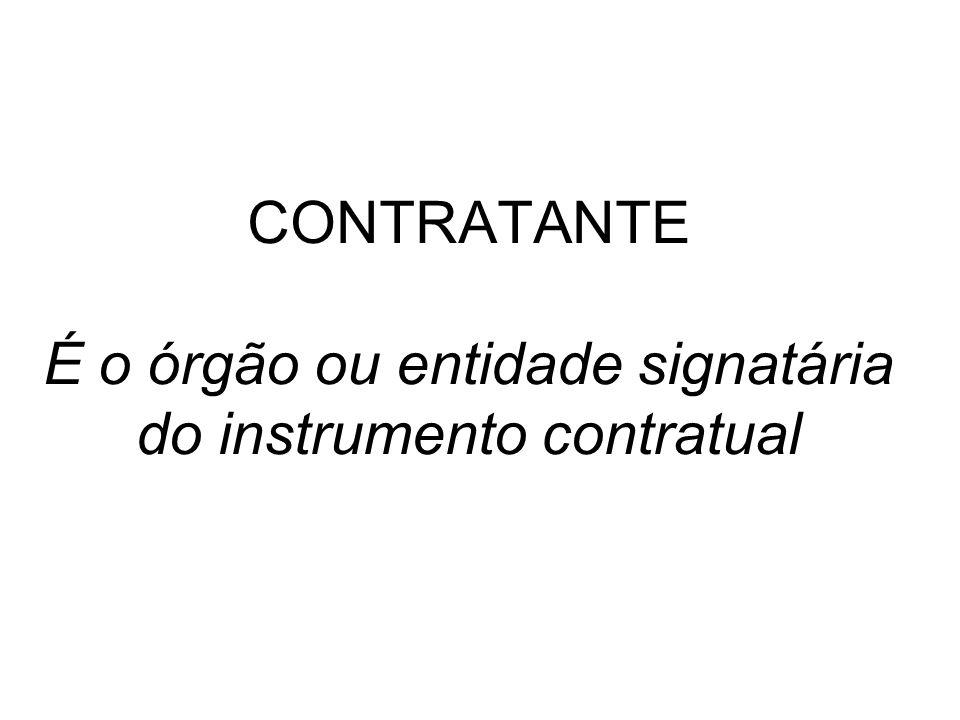 CONTRATANTE É o órgão ou entidade signatária do instrumento contratual