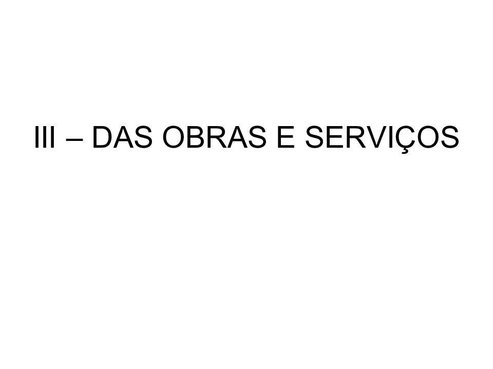 III – DAS OBRAS E SERVIÇOS
