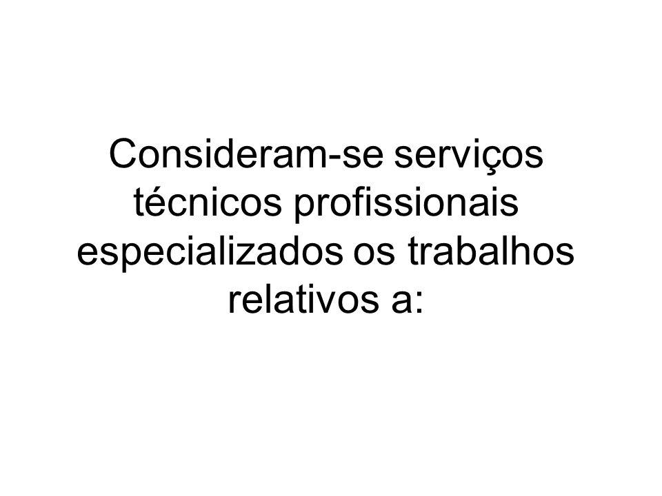Consideram-se serviços técnicos profissionais especializados os trabalhos relativos a: