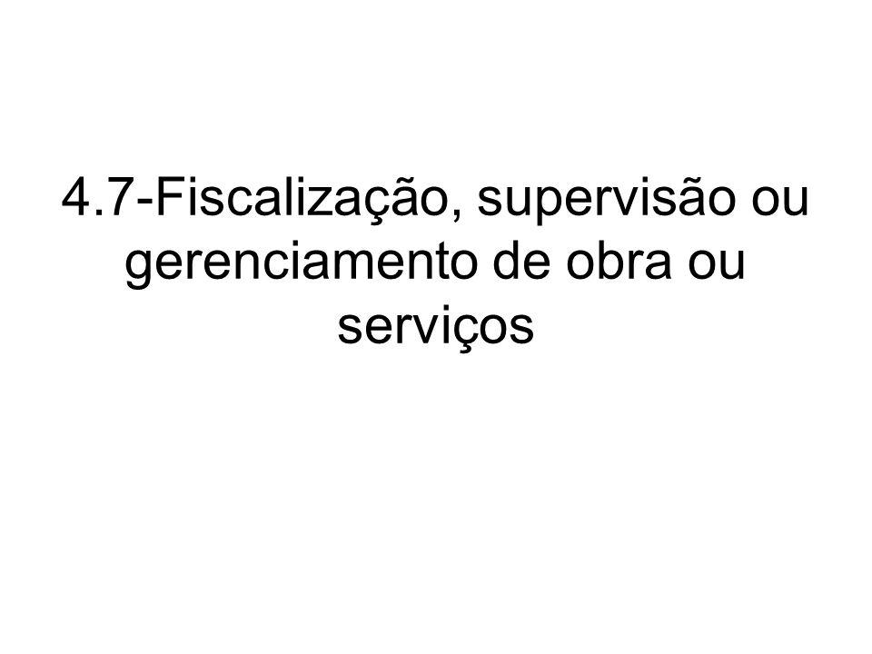 4.7-Fiscalização, supervisão ou gerenciamento de obra ou serviços