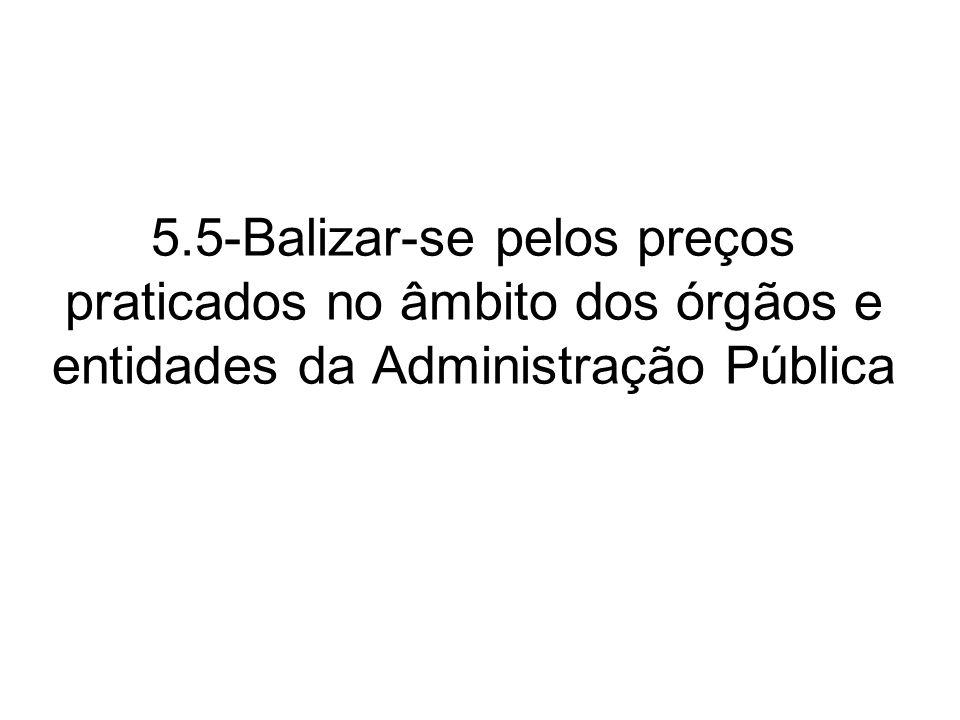 5.5-Balizar-se pelos preços praticados no âmbito dos órgãos e entidades da Administração Pública