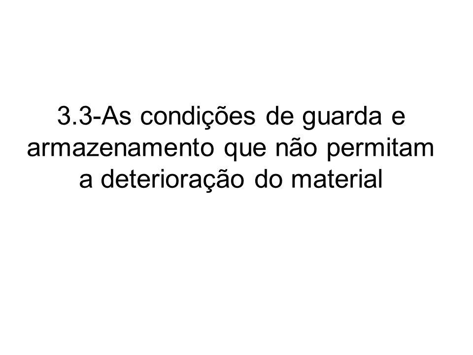 3.3-As condições de guarda e armazenamento que não permitam a deterioração do material