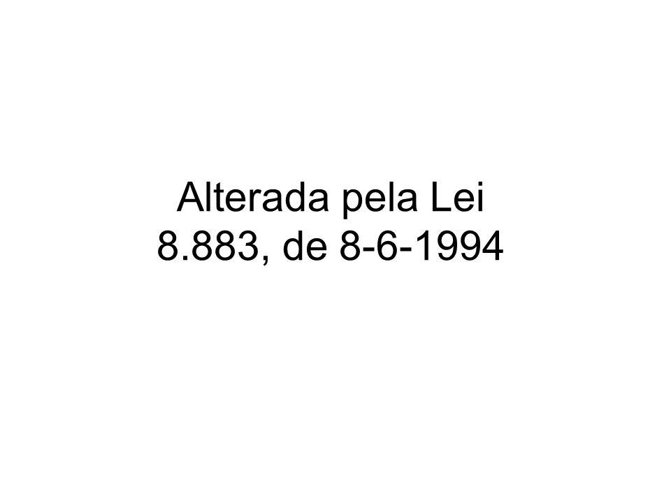 Alterada pela Lei 8.883, de 8-6-1994