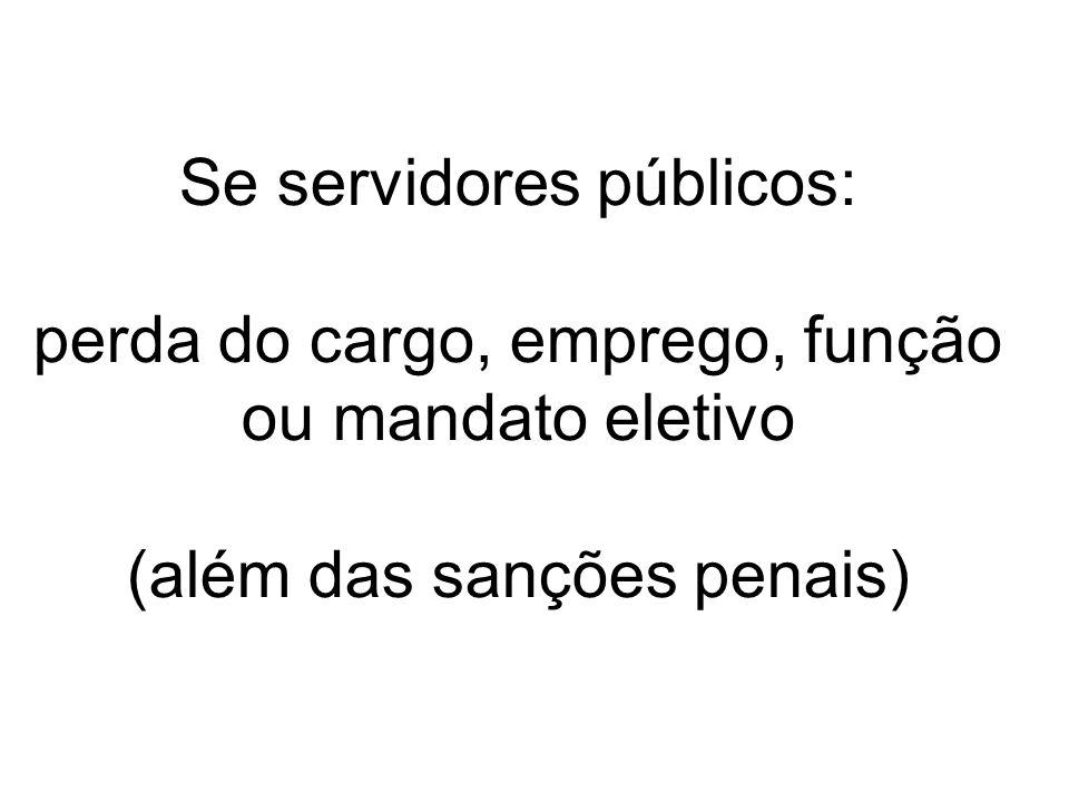 Se servidores públicos: perda do cargo, emprego, função ou mandato eletivo (além das sanções penais)