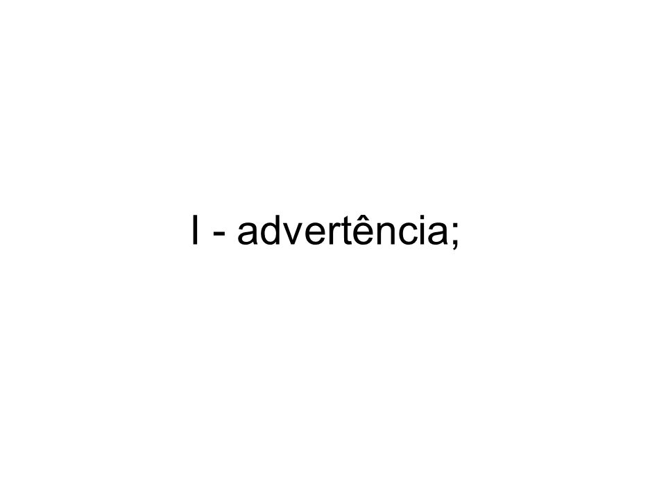 I - advertência;