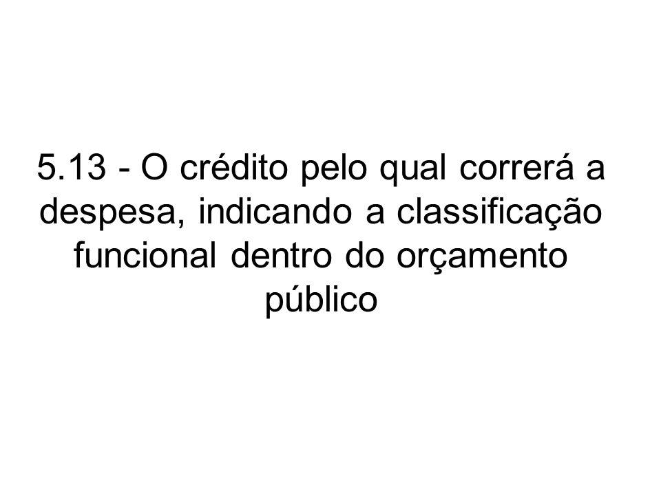 5.13 - O crédito pelo qual correrá a despesa, indicando a classificação funcional dentro do orçamento público
