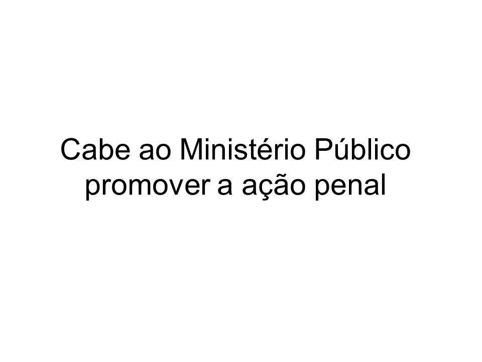 Cabe ao Ministério Público promover a ação penal