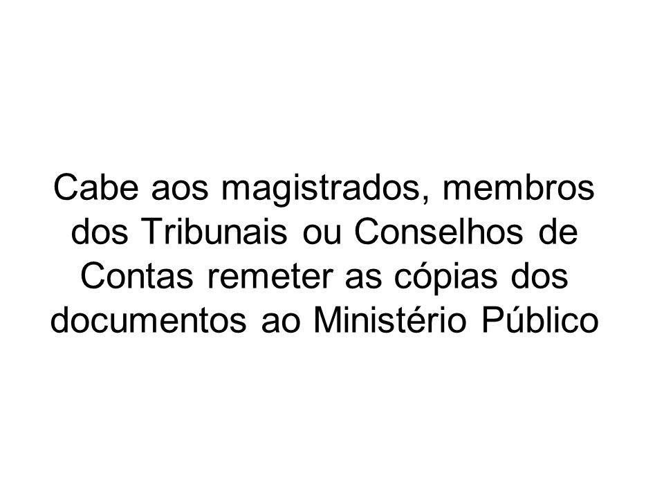 Cabe aos magistrados, membros dos Tribunais ou Conselhos de Contas remeter as cópias dos documentos ao Ministério Público