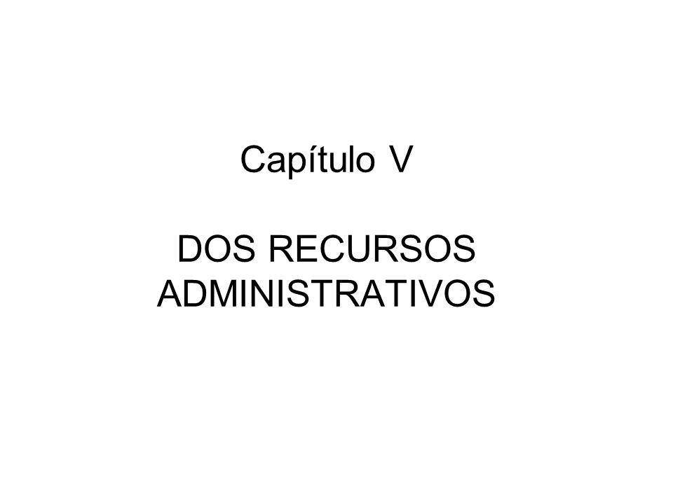 Capítulo V DOS RECURSOS ADMINISTRATIVOS