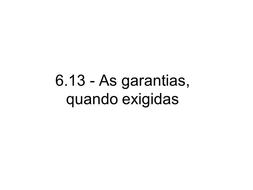 6.13 - As garantias, quando exigidas
