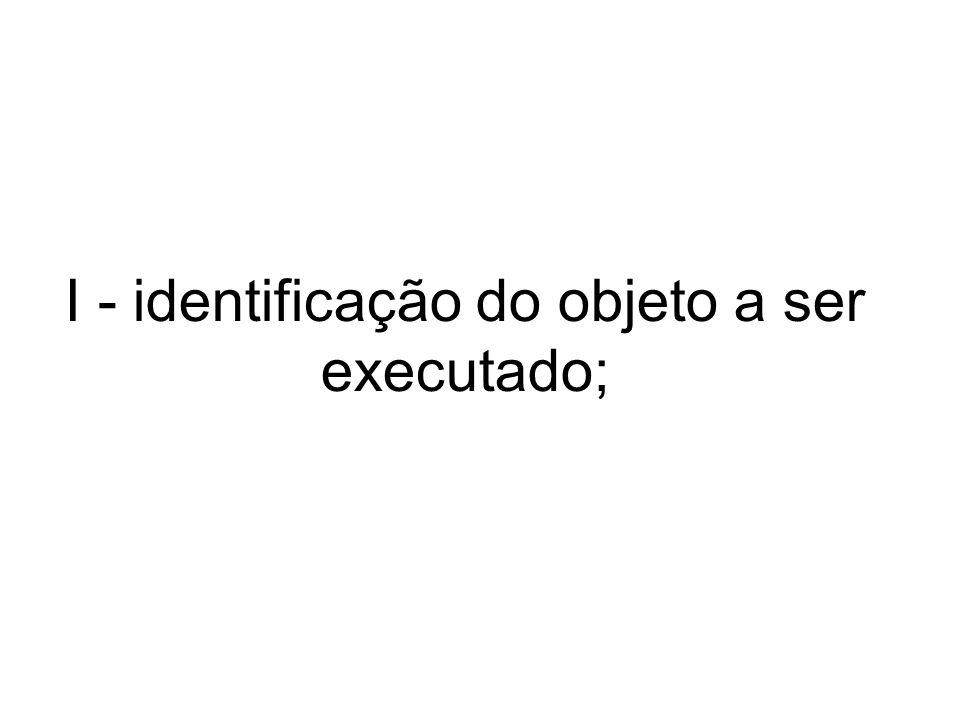 I - identificação do objeto a ser executado;