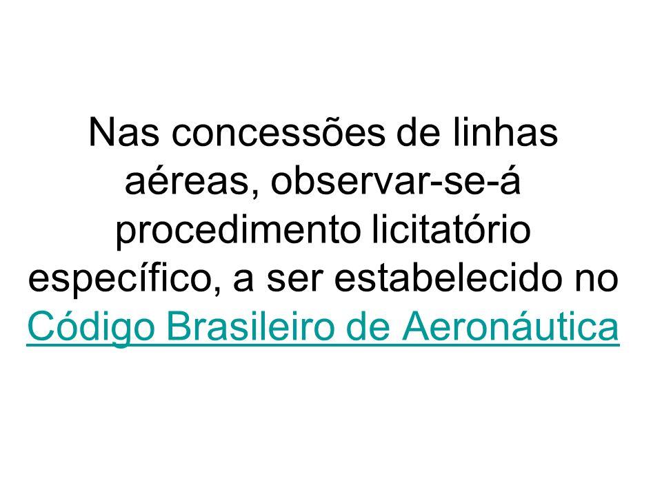 Nas concessões de linhas aéreas, observar-se-á procedimento licitatório específico, a ser estabelecido no Código Brasileiro de Aeronáutica