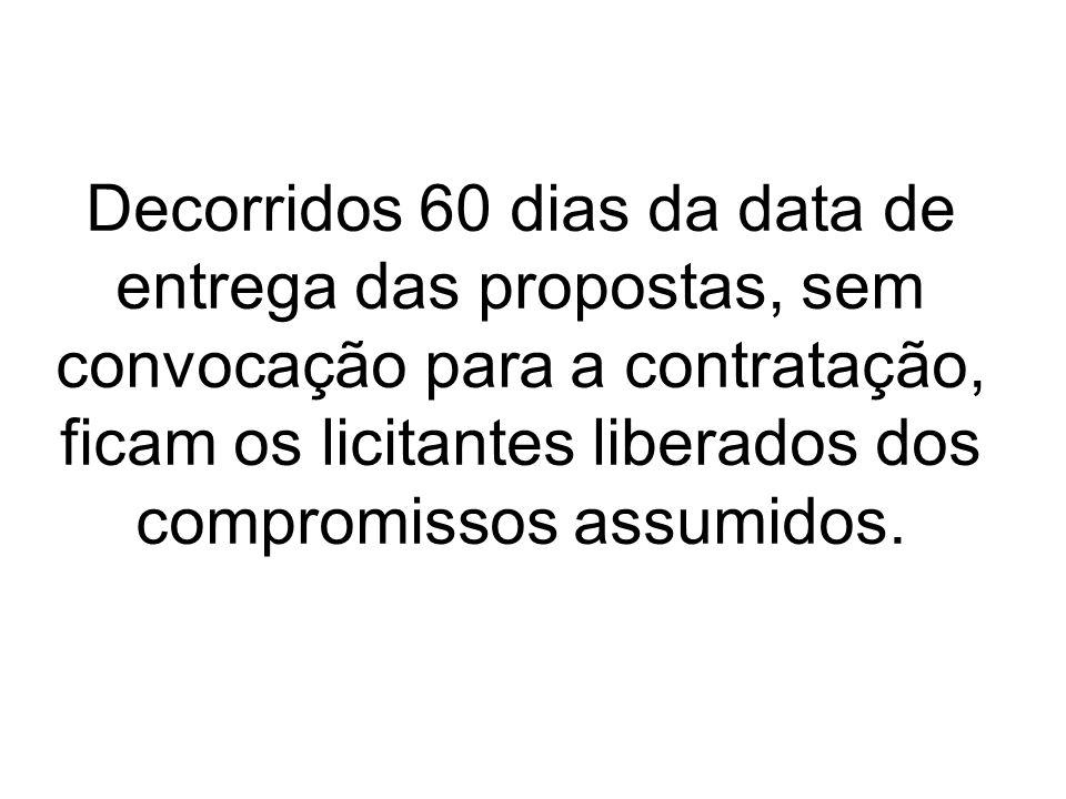 Decorridos 60 dias da data de entrega das propostas, sem convocação para a contratação, ficam os licitantes liberados dos compromissos assumidos.