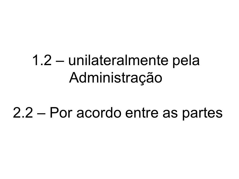 1. 2 – unilateralmente pela Administração 2