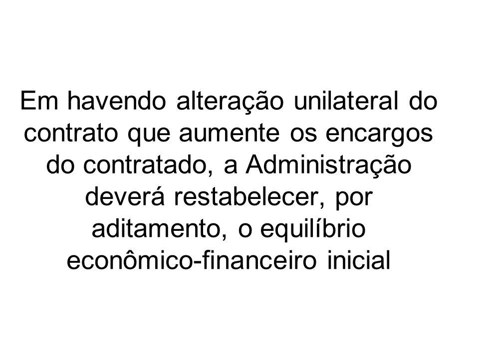 Em havendo alteração unilateral do contrato que aumente os encargos do contratado, a Administração deverá restabelecer, por aditamento, o equilíbrio econômico-financeiro inicial