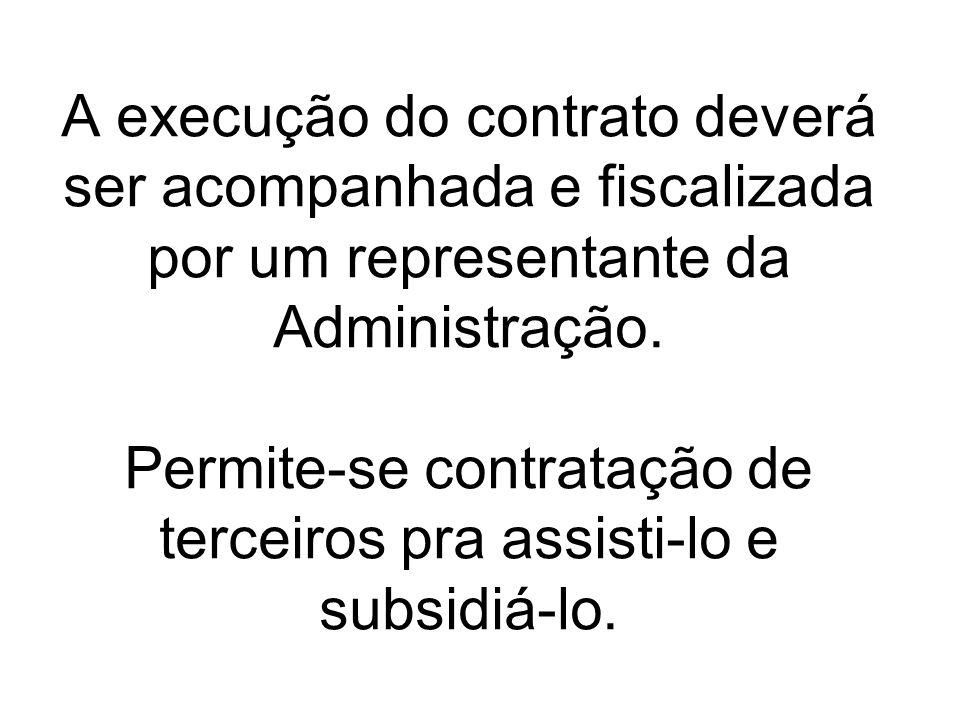 A execução do contrato deverá ser acompanhada e fiscalizada por um representante da Administração.