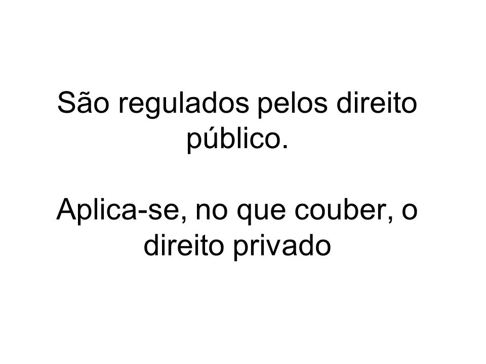 São regulados pelos direito público