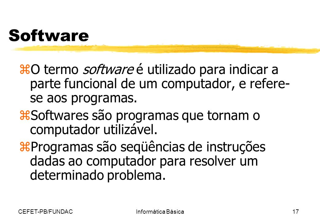 Software O termo software é utilizado para indicar a parte funcional de um computador, e refere-se aos programas.