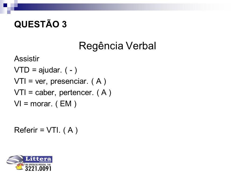 Regência Verbal QUESTÃO 3 Assistir VTD = ajudar. ( - )