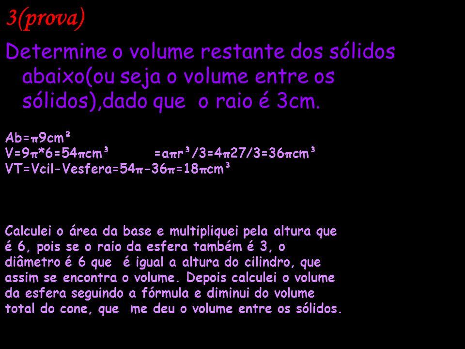 3(prova)Determine o volume restante dos sólidos abaixo(ou seja o volume entre os sólidos),dado que o raio é 3cm.