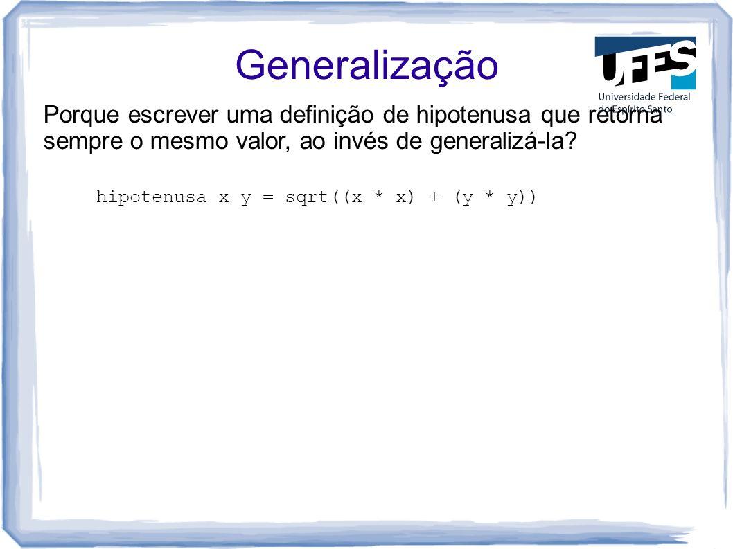 Generalização Porque escrever uma definição de hipotenusa que retorna sempre o mesmo valor, ao invés de generalizá-la