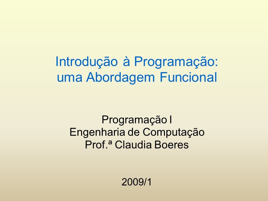 Introdução à Programação: uma Abordagem Funcional