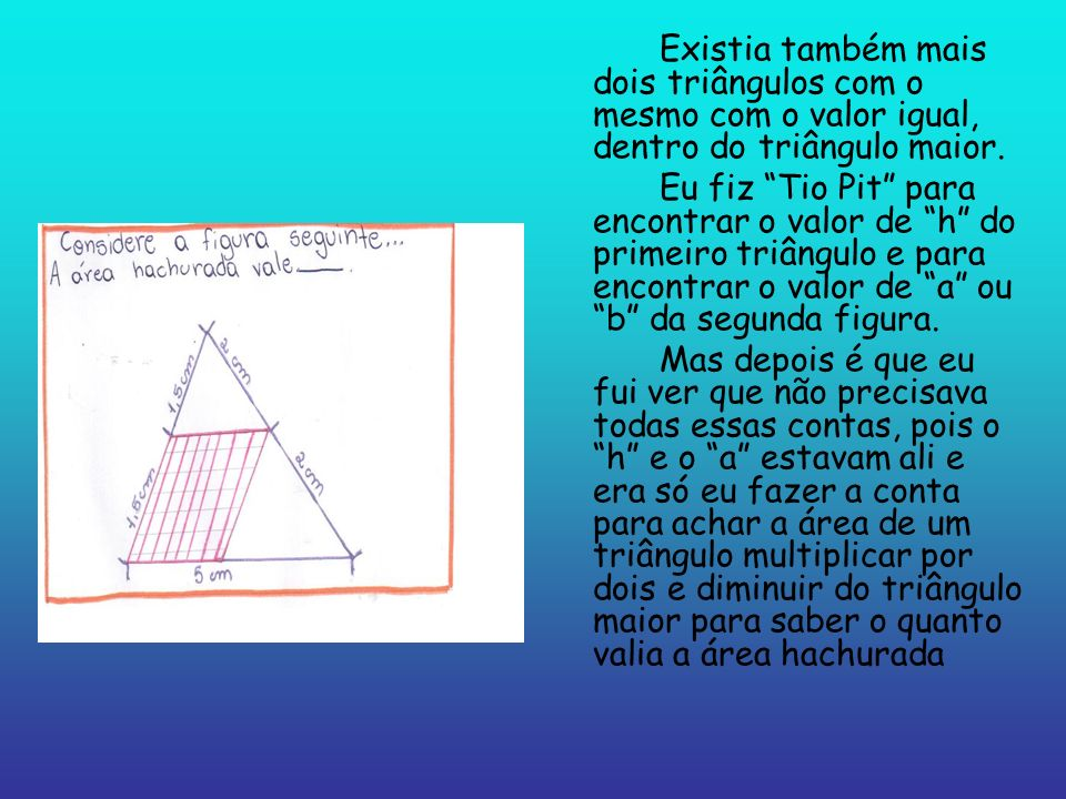 Existia também mais dois triângulos com o mesmo com o valor igual, dentro do triângulo maior.