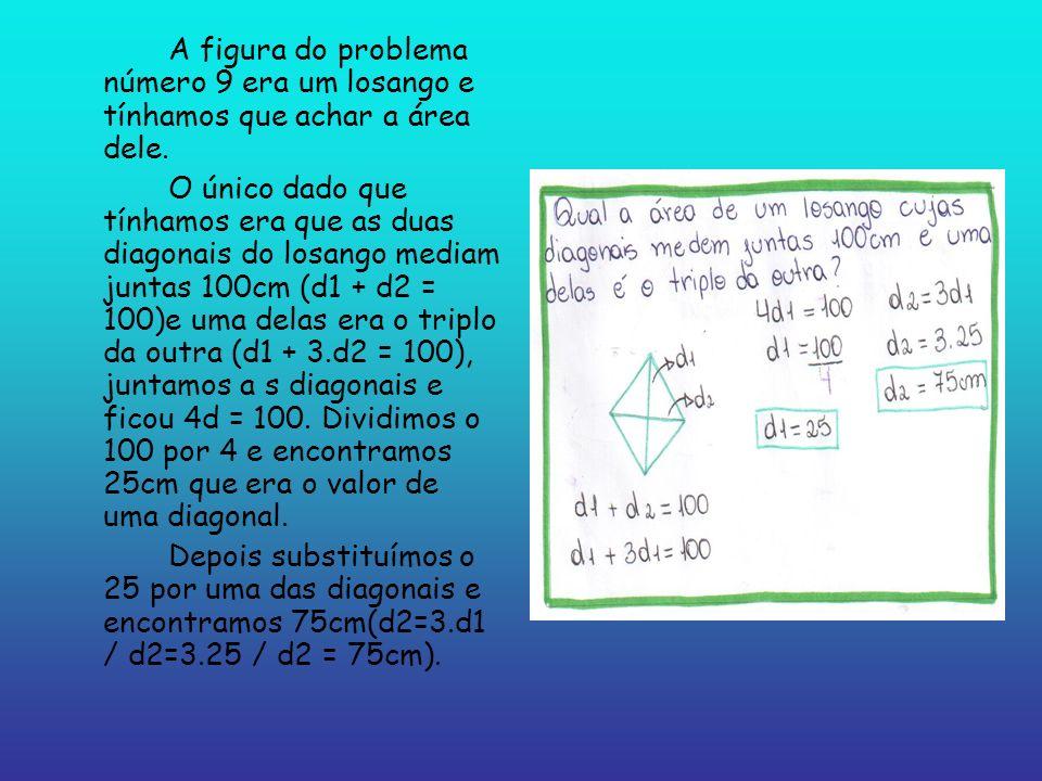 A figura do problema número 9 era um losango e tínhamos que achar a área dele.