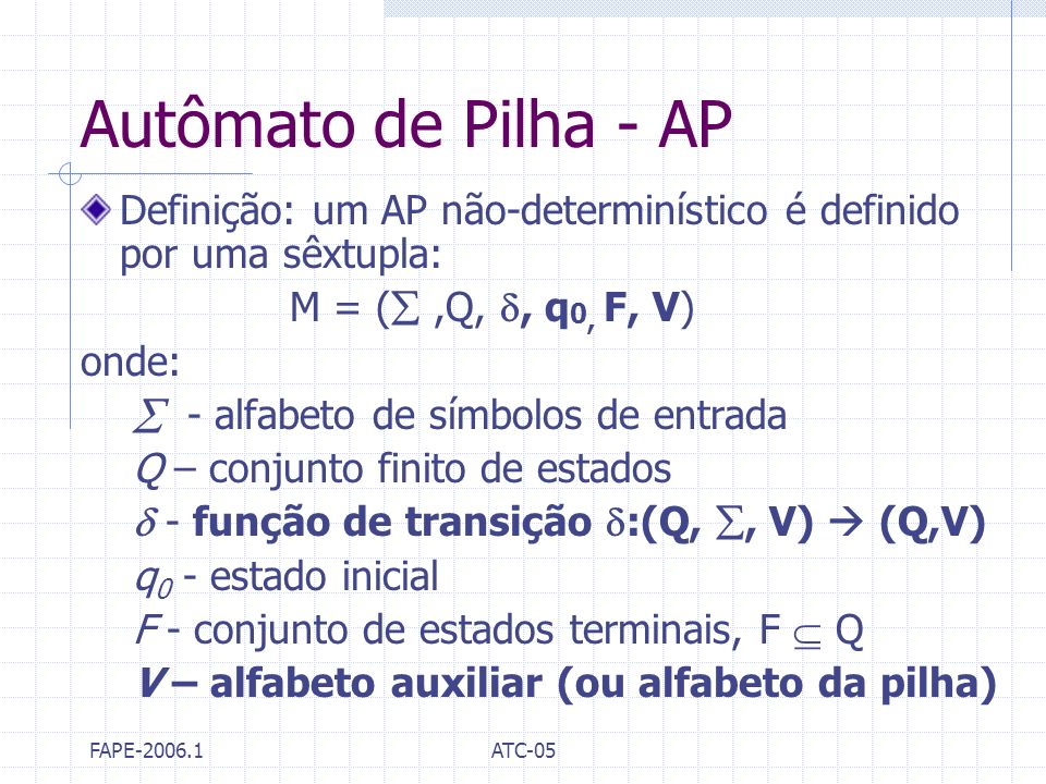 Autômato de Pilha - APDefinição: um AP não-determinístico é definido por uma sêxtupla: M = ( ,Q, , q0, F, V)