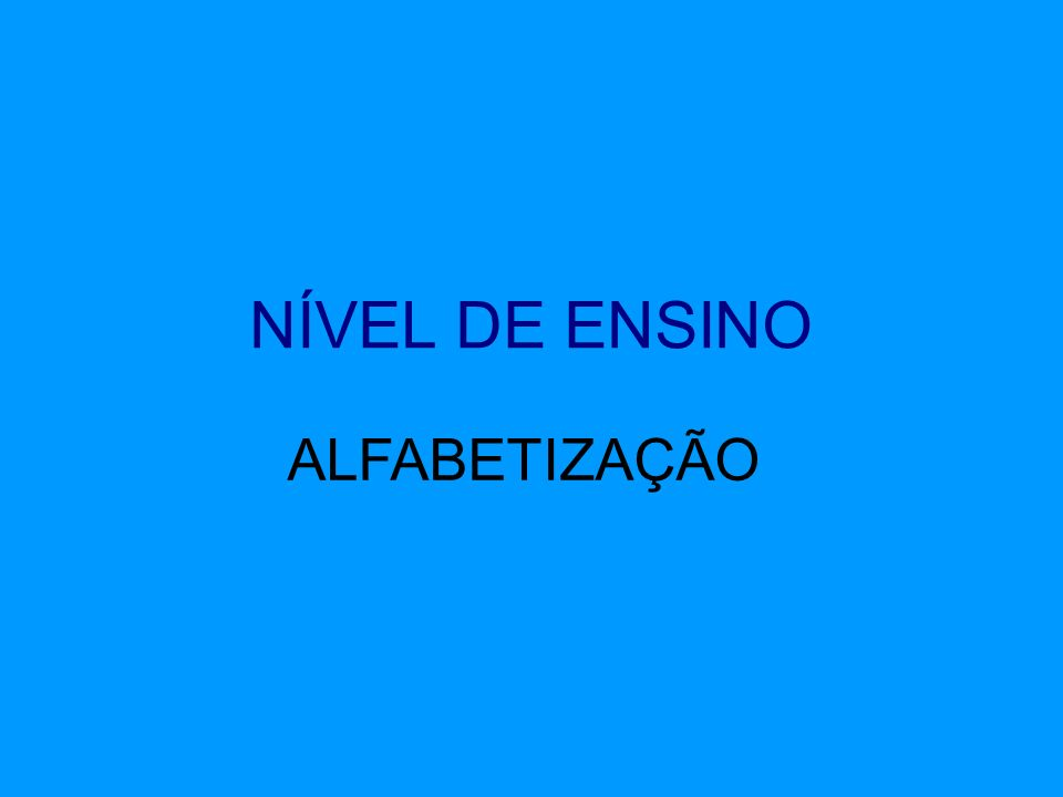 NÍVEL DE ENSINO ALFABETIZAÇÃO ALFABETIZAÇÃO