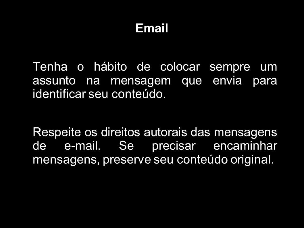 Email Tenha o hábito de colocar sempre um assunto na mensagem que envia para identificar seu conteúdo.