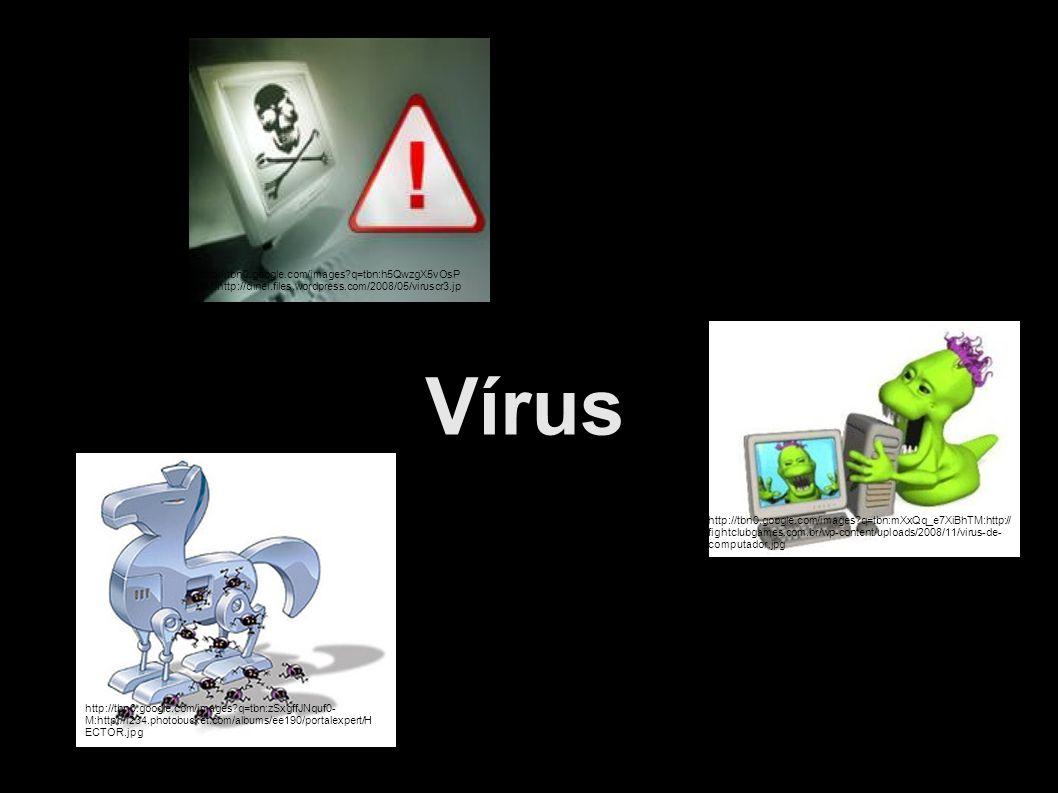 Vírus http://tbn0.google.com/images q=tbn:h5QwzgX5vOsPSM:http://dinei.files.wordpress.com/2008/05/viruscr3.jpg.