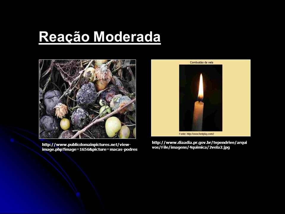 Reação Moderada http://www.diaadia.pr.gov.br/tvpendrive/arquivos/File/imagens/4quimica/2vela2.jpg.