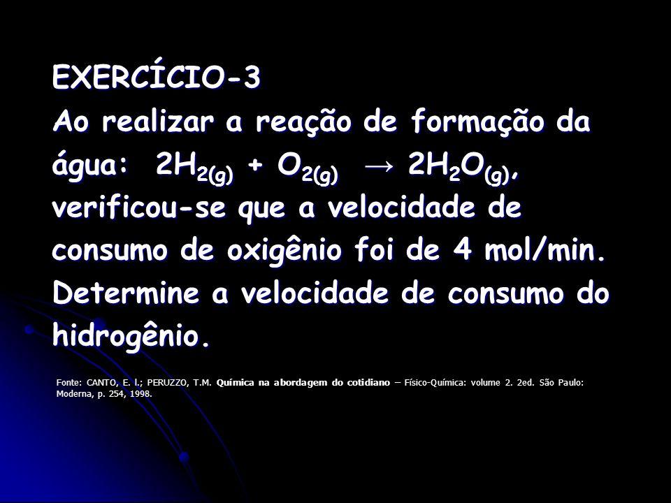 Ao realizar a reação de formação da água: 2H2(g) + O2(g) → 2H2O(g),