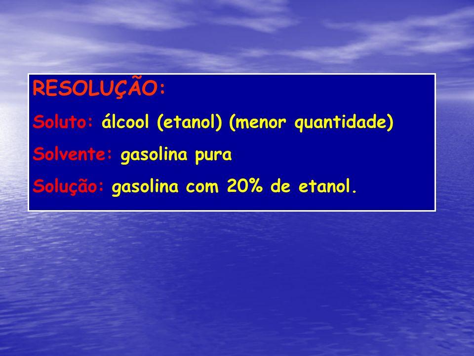 RESOLUÇÃO: Soluto: álcool (etanol) (menor quantidade)