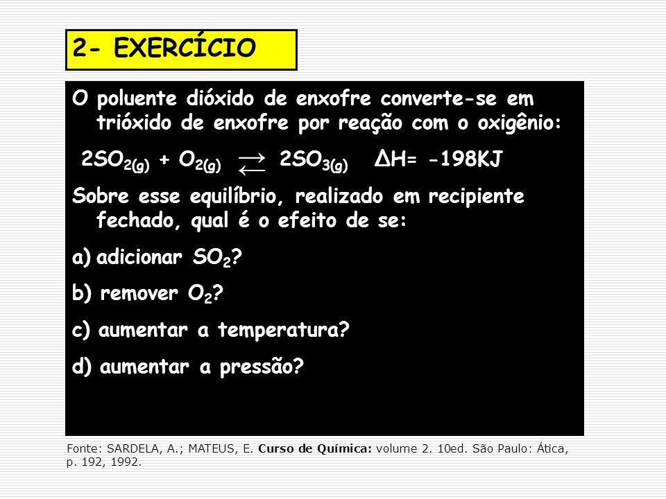 2- EXERCÍCIO O poluente dióxido de enxofre converte-se em trióxido de enxofre por reação com o oxigênio: