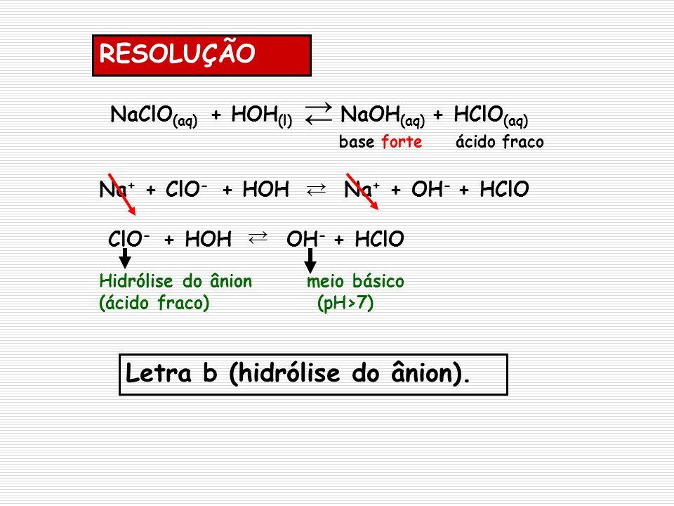 → ← RESOLUÇÃO NaClO(aq) + HOH(l) NaOH(aq) + HClO(aq)