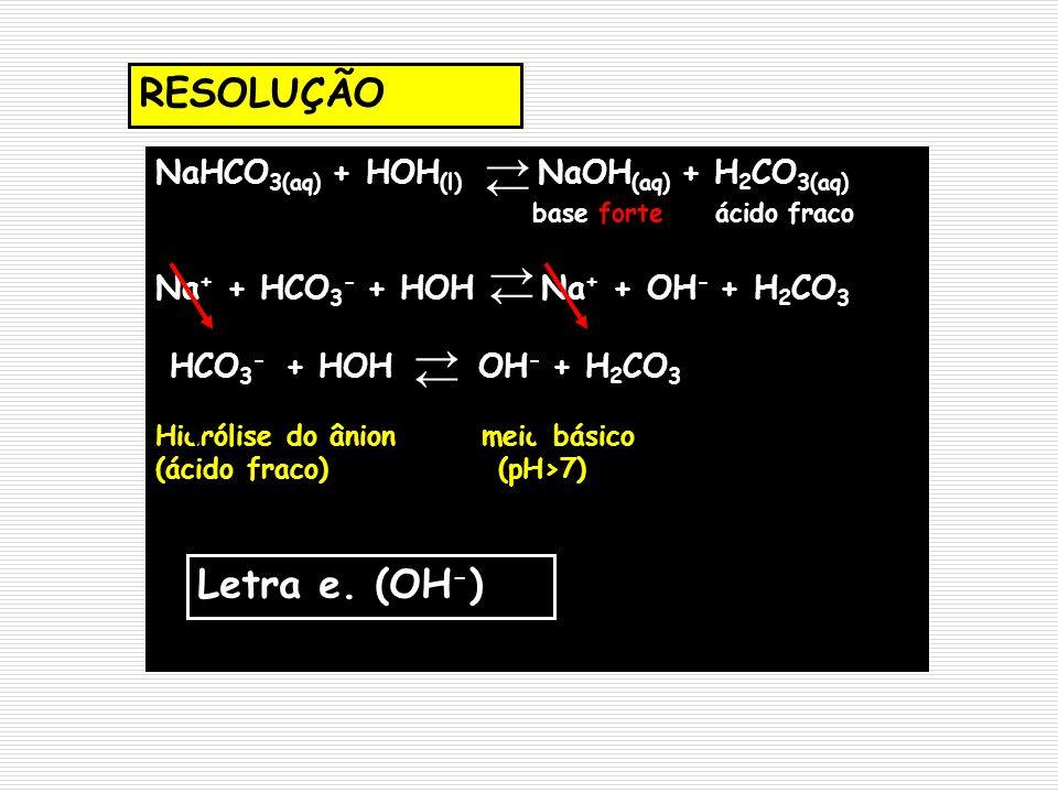 → ← → ← → ← RESOLUÇÃO Letra e. (OH-)