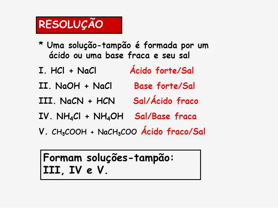 Formam soluções-tampão: III, IV e V.