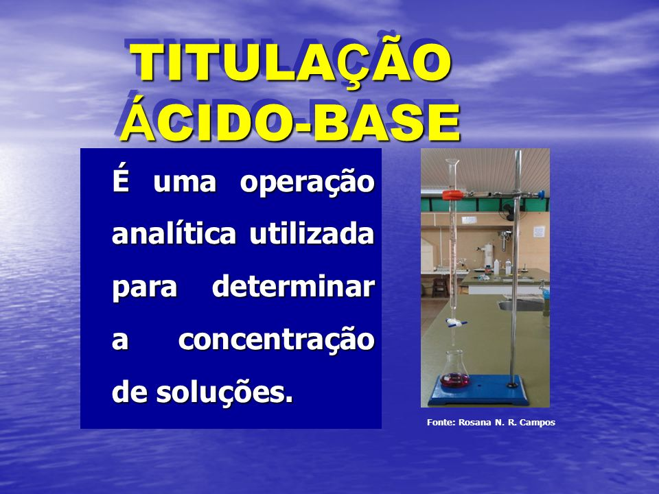 TITULAÇÃO ÁCIDO-BASE É uma operação analítica utilizada para determinar a concentração de soluções.